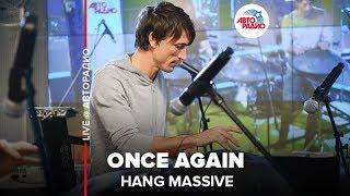 🅰️ Hang Massive - Once Again (LIVE @ Авторадио)