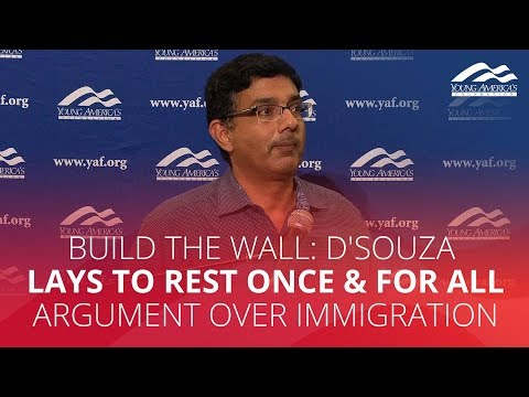 BUILD THE WALL: D'Souza  lays to rest ONCE & FOR ALL argument ove ...