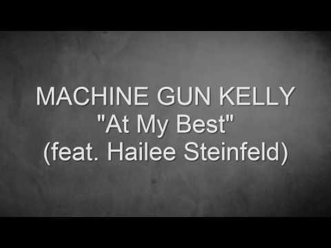 Machine Gun Kelly - At My Best (Lyrics + official audio) ft. Hailee Steinfeld