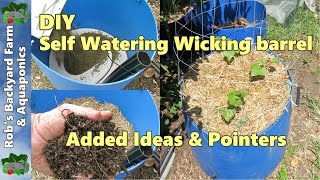 Self Watering Container / Wicking Barrel, With Added Ideas & Pointers ;)