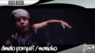 DIMELO PORQUE? // MANIAKO FEAT. QBA // VIDEO OFICIAL