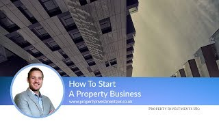 How To Start A Property Business - Investing In Property For Beginners