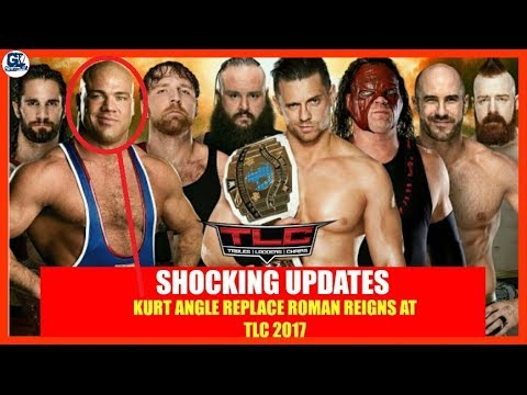 Kurt Angle Replaces Roman Reigns | Aj Style Replaces Bray Wyatt Before TLC 2017