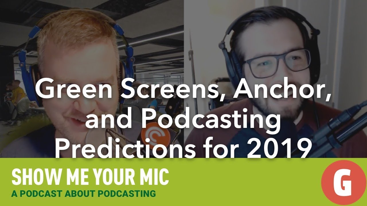 Green Screen Review, Anchor, and Podcasting Predictions for 2019 - SMYM #125