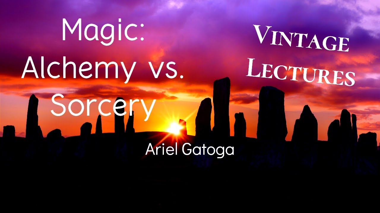 Magic: Alchemy Vs. Sorcery--A Vintage Lecture by Ariel Gatoga