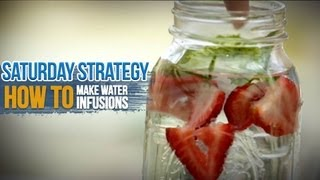 How to Make Water Infusions - Saturday Strategy