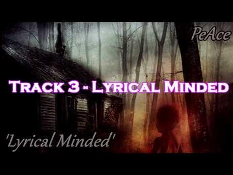 PeAce- (Lyrical Minded') (FULL EP)