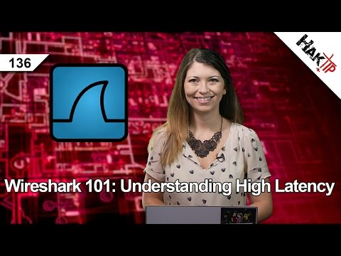 Wireshark 101: Understanding High Latency, HakTip 136