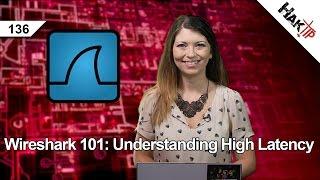 Wireshark 101: Understanding High Latency, HakTip 136