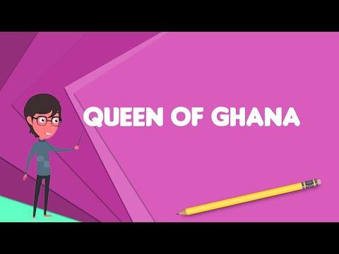 What is Queen of Ghana? Explain Queen of Ghana, Define Queen of Ghana, Meaning of Queen of Ghana