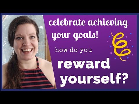 Celebrate Your Progress: How do you reward yourself for achieving a goal?