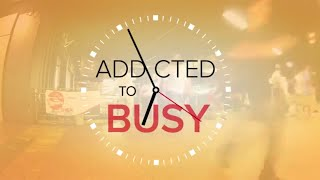 Are You Addicted to Busyness?