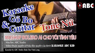 Ai Cho Tôi Tình Yêu   Mashup Bolero   Karaoke 2019   Tone Nữ   Gõ Bo & Guitar   ABC Studio