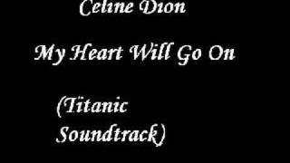 Celine Dion - My Heart Will Go On (Titanic Soundtrack)