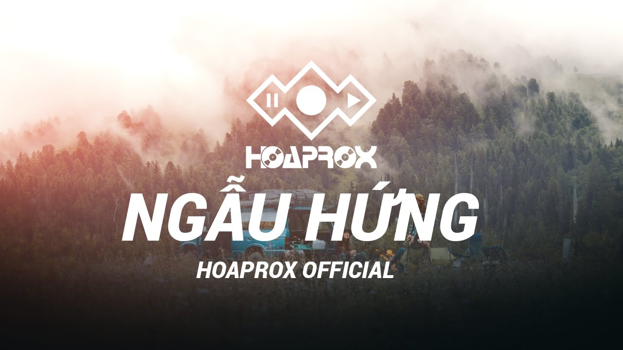 NGẪU HỨNG - HOAPROX (Official 30mins Version)