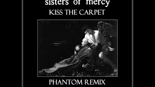 The Sisters of Mercy - Kiss The Carpet (Phantom Remix)