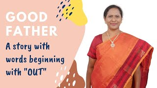 Good Father - A short story with words beginning with 'out'