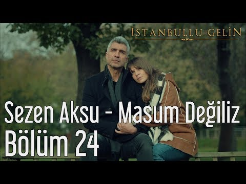 İstanbullu Gelin 24. Bölüm - Sezen Aksu - Masum Değiliz