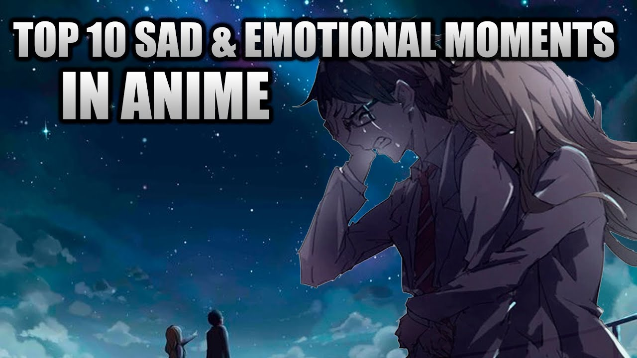 TOP 10 SAD And EMOTIONAL Moments In Anime [HD]