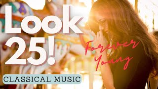 Look and Feel 25 Forever + Energy and Motivation - Classical Music