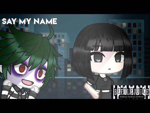 Say My Name   Beetlejuice The Musical   Gacha Life Music Video   GLMV