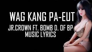 WAG KANG PA-EUT - Jr.Crown ft. Bomb D. of BP(COVER LYRICS) WAG KANG...