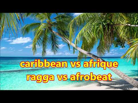 Caribbean vs Afrique  Ragga vs Afrobeat 2019