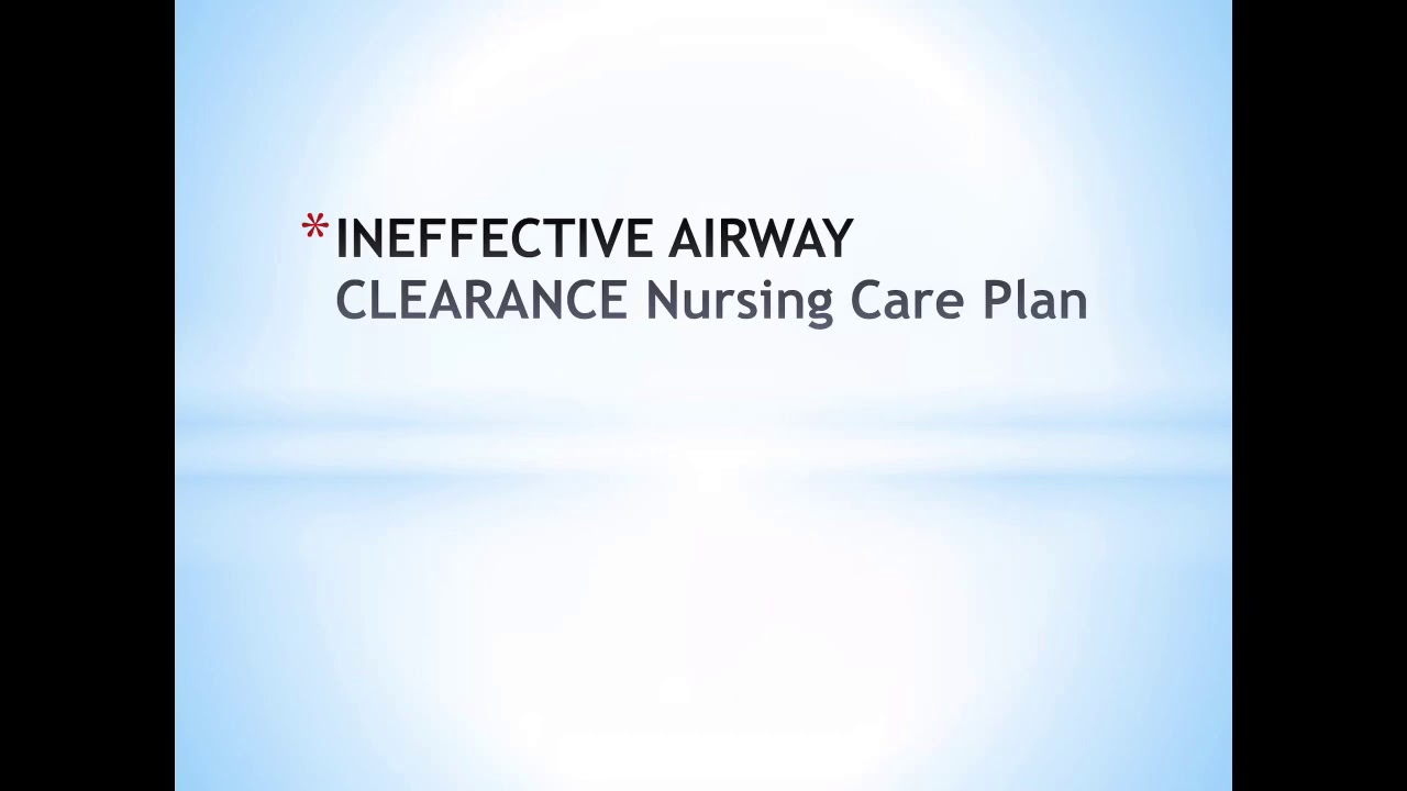 INEFFECTIVE AIRWAY CLEARANCE Nursing Care Plan NCPMANIA ...
