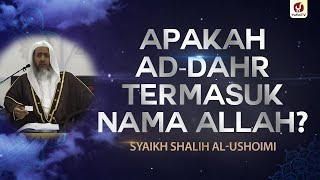 Apakah ad-Dahr Termasuk Nama Allah? - Syaikh Shalih al-Ushoimi #NasehatUlama