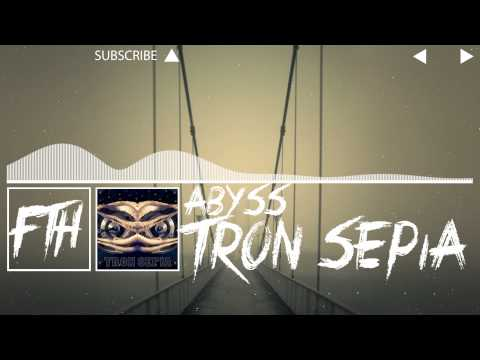 [Dubstep] Tron Sepia - Abyss [Free Download]