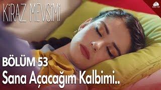 Kiraz Mevsimi - 53.Bölüm Klip / Sana Açacağım Kalbimi...