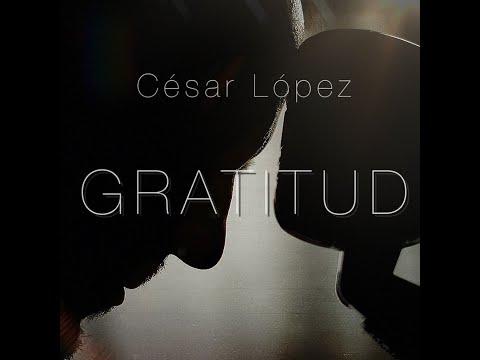 Gratitud // César López
