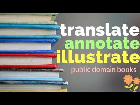 How To Illustrate, Annotate, and Translate a Public Domain Book