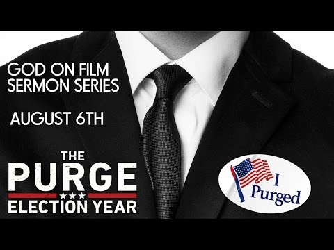 God on Film Sermon Series - The Purge: Election Year