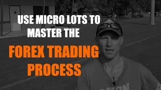 Use Micro Lots To MASTER The FOREX Trading Process