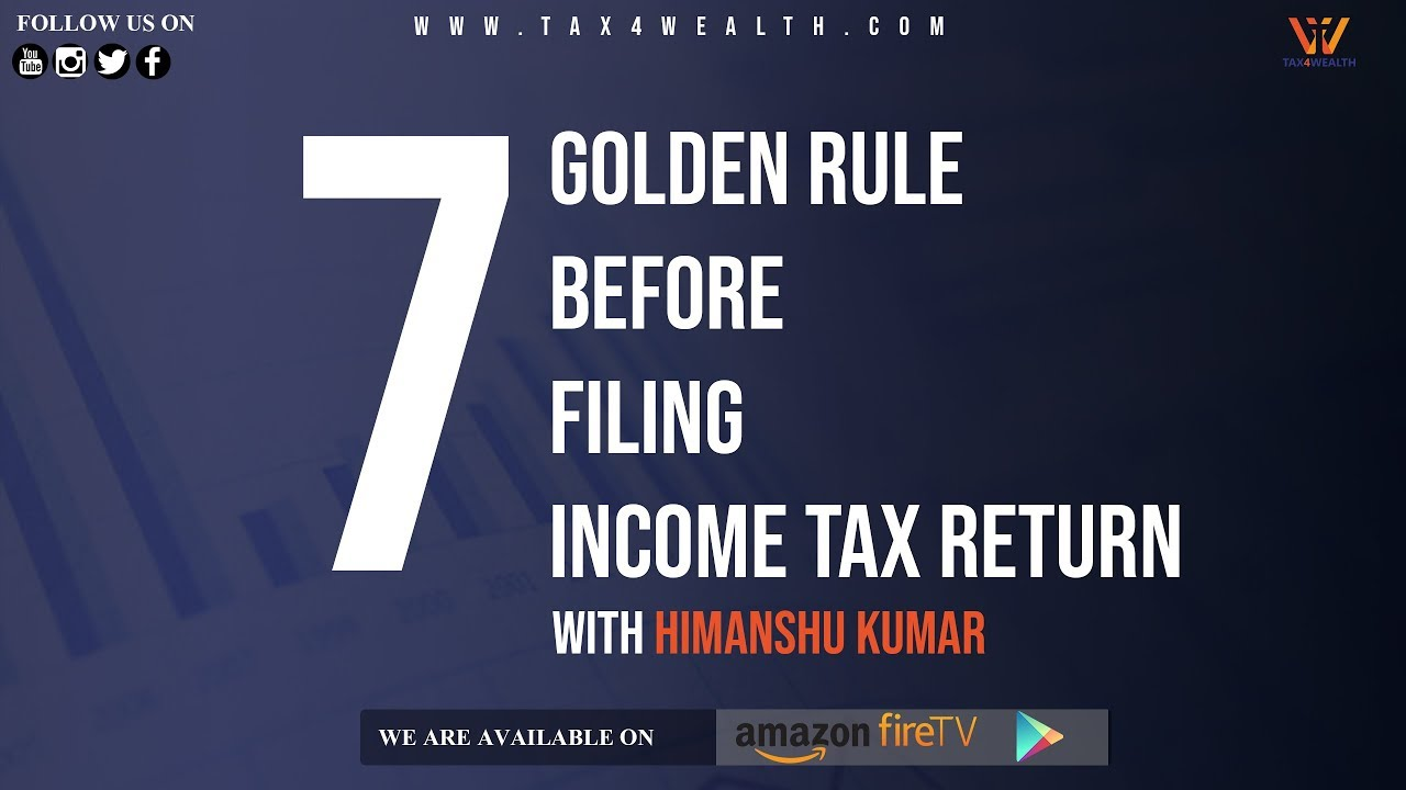 Filing income Tax return : 7 Golden Rule before Filing Income tax Return