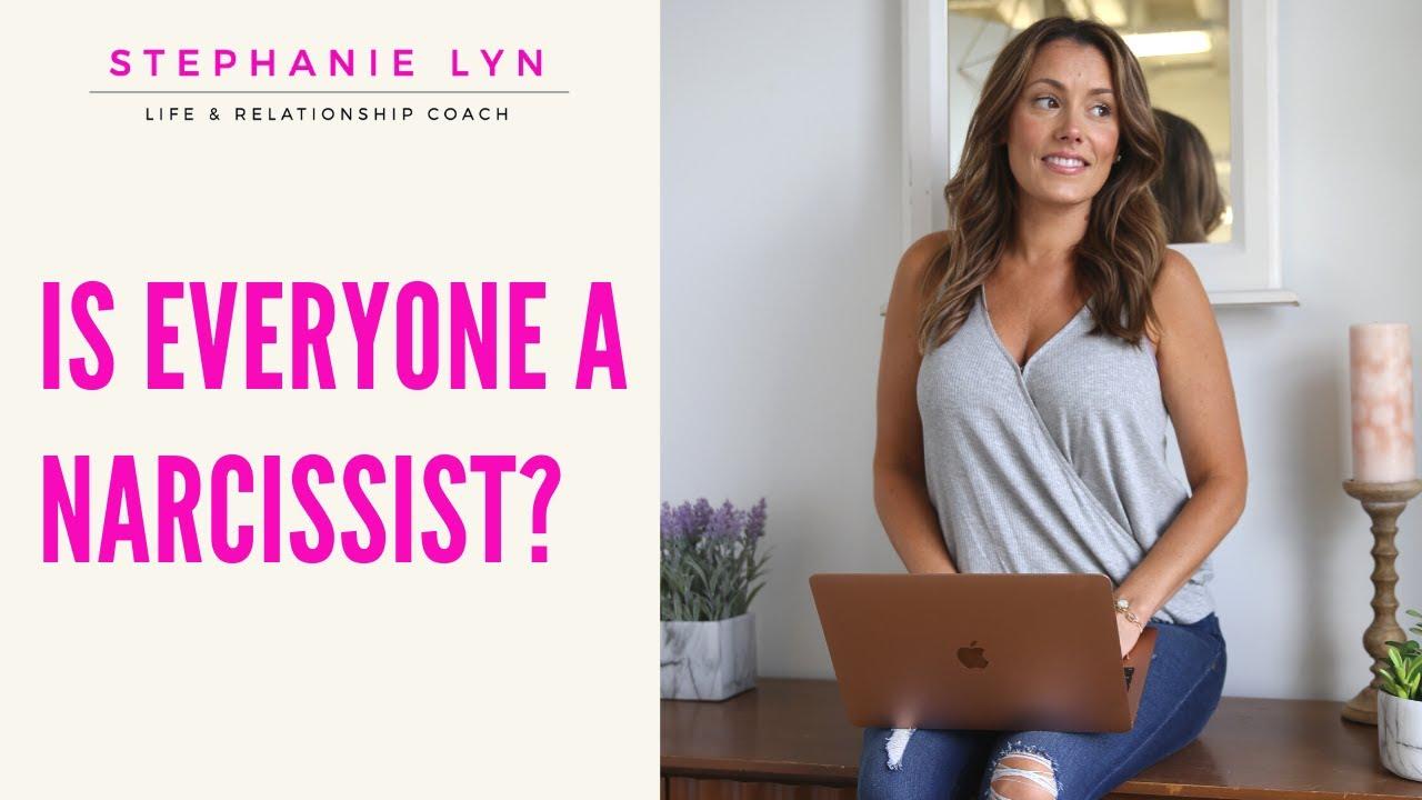 Is Everyone a Narcissist??? | Stephanie Lyn Life Coaching