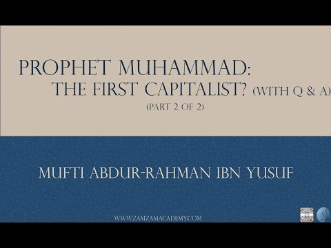 Prophet Muhammad: The First Capitalist? including Q&A Part 2 | Mufti Abdur-Rahman ibn Yusuf