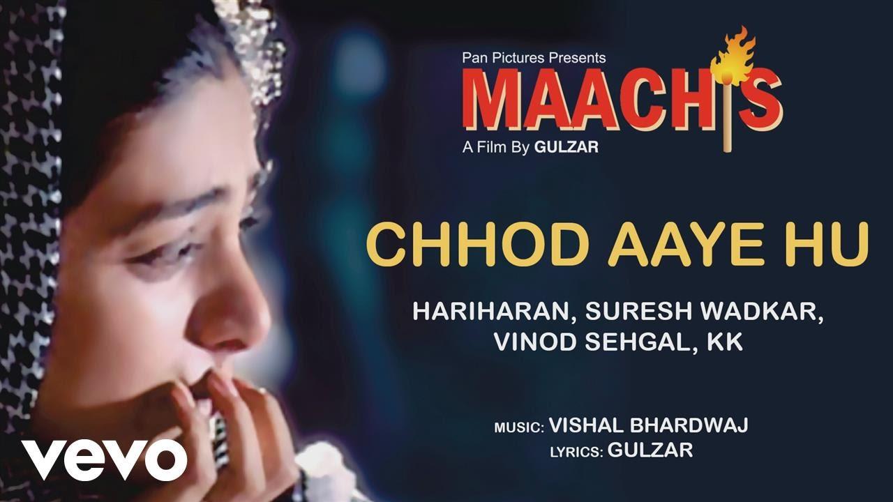 Chhod Aaye Hum Best Song - Maachis|Hariharan|Suresh Wadkar|KK|Gulzar|Vishal  Bhardwaj