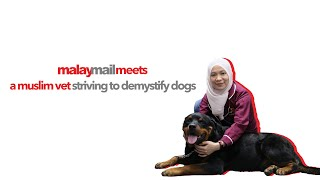Malay Mail Meets: A Muslim vet striving to demystify dogs