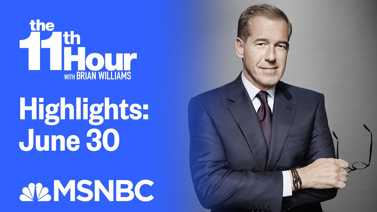 Watch The 11th Hour With Brian Williams Highlights: June 30 ...