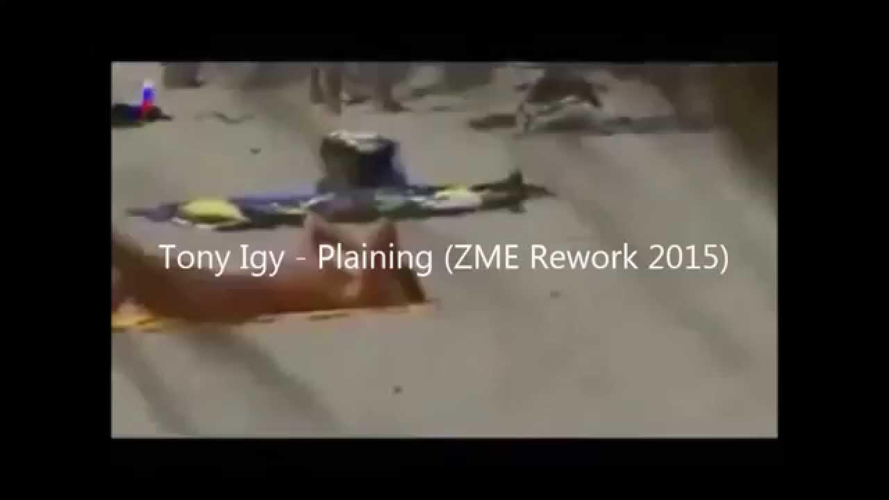 Tony Igy - Plaining (ZME Rework 2015) [Free Download]