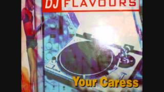 DJ Flavours - Your Caress (All I Need) (Original Mix)
