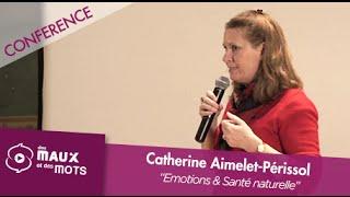 Catherine Aimelet-Périssol - Emotions et Santé, ces liens que l'on ignore