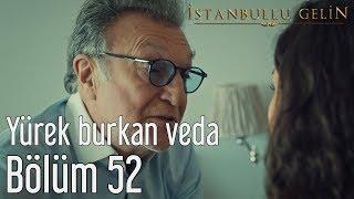 İstanbullu Gelin 52. Bölüm - Yürek Burkan Veda