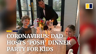 Dad's 'posh' dinner party for kids, amid coronavirus outbreak, trends in China