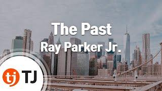 [TJ노래방] The Past - Ray Parker Jr. ( - ) / TJ Karaoke