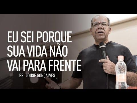 EU SEI PORQUE SUA VIDA NÃO VAI PRA FRENTE - Josué Gonçalves