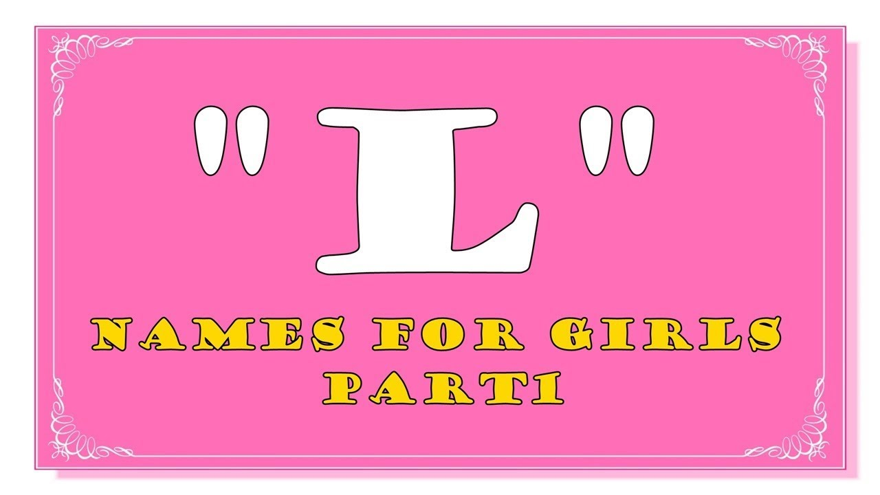 6 letter girl names l letter names for baby part 1 top 1000 of usa 12624 | maxresdefault