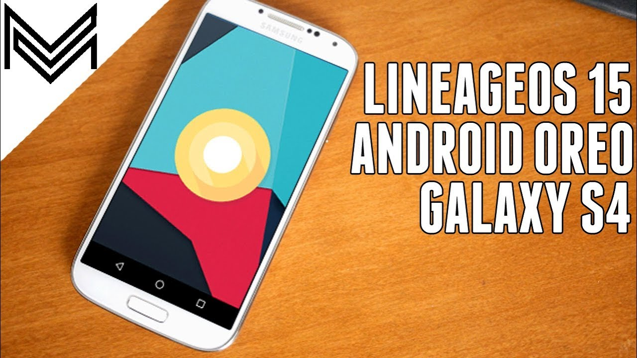 Samsung Galaxy S4 LineageOS 15 Android 8 0 Oreo Update | How to Install  Guide & Features